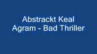 "Abstrackt Keal Agram - ""Bad Thriller"""