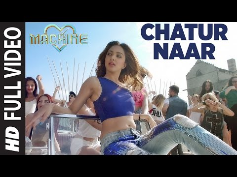 Chatur Naar Full Video Song | Machine | Mustafa, Kiara Advani & Eshan| Nakash Aziz, Shashaa, Ikka