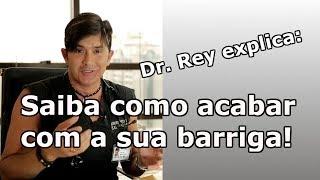 Dr. Rey - saiba como acabar com a sua barriga! Pode ser mais fácil do que parece!!