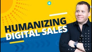 Humanizing Digital Sales