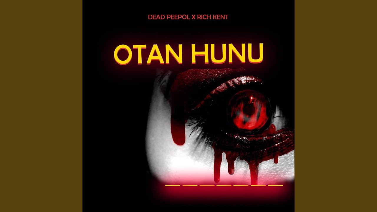 DOWNLOAD: Dead Peepol X Rich Kent – Otan Hunu MP3   Hitzcom