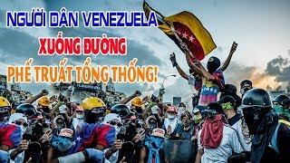 Người dân Venezuela đã xuống đường! Quốc hội đã phế truất tổng thống Maduro.