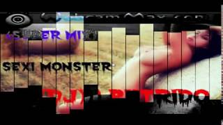 (((DJ))) PUTRIDO SEXI MONSTER  (ORIGUINAL MIX)