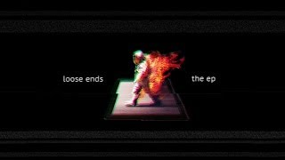 Loose Ends - The EP [Full Stream]