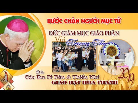 BCMT - Đức Giám Mục Giáo Phận, Vui Trung Thu Với Các Em Gia Đình Di Dân - Giáo Hạt Hòa Thanh 2019