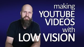 Making YouTube Videos With Low Vision