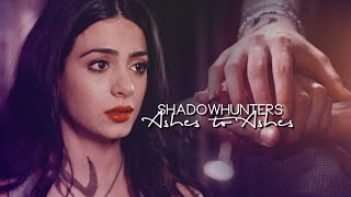 Shadowhunters ➰ Ashes to Ashes