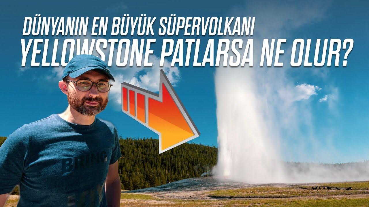 Dünyanın en büyük süpervolkanı Yellowstone patlarsa ne olur?