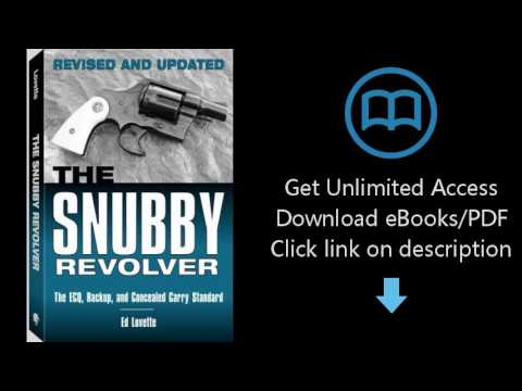 Download The Snubby Revolver: The ECQ, Backup, and Concealed Carry Standard [P.D.F]