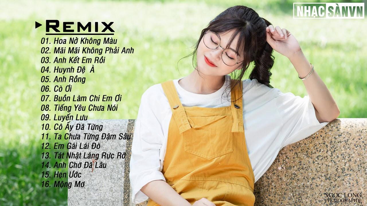 Hoa Nở Không Màu Remix 💋 Mãi Mãi Không Phải Anh Remix 💋Anh Kết Em Rồi Remix- EDM WRC Remix Nhẹ Nhàng