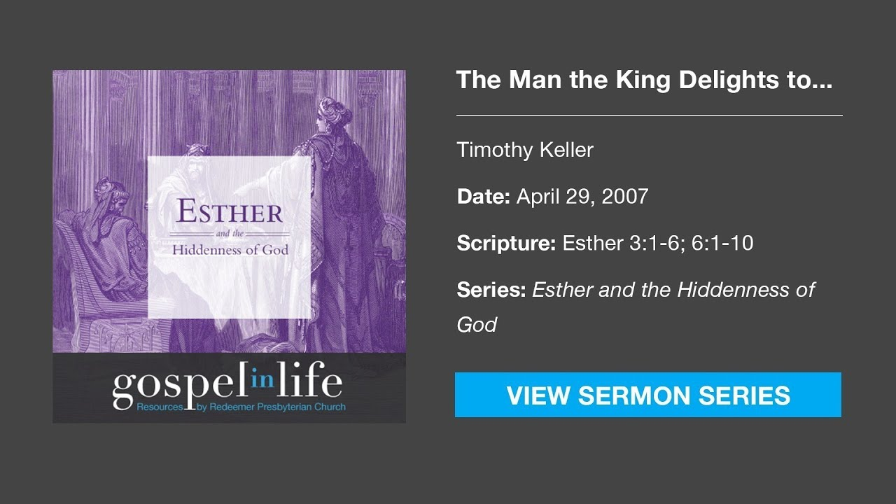 The Man the King Delights to Honor – Timothy Keller [Sermon]