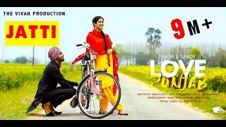 Jatti Pre-Wedding Song / PARM & SANDY/ Punjabi Pre-Wedding/ LOVE PUNJAB