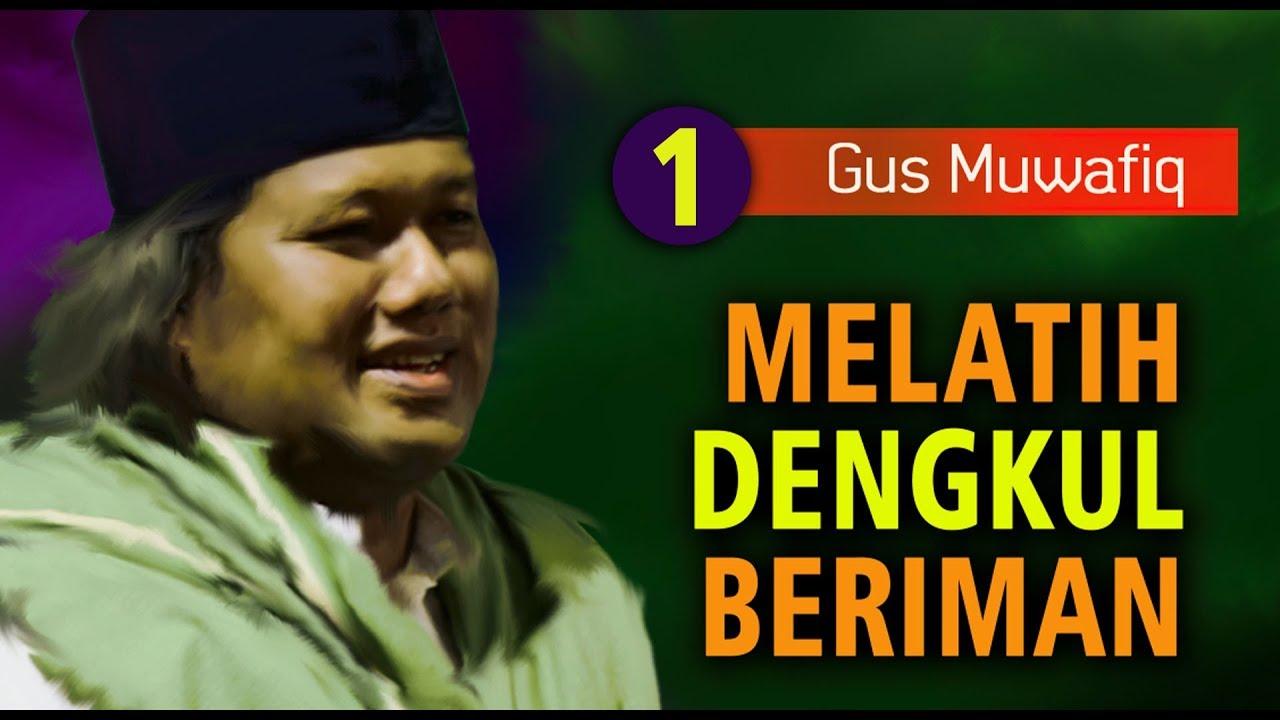 Gus Muwafiq Terbaru 2017 Part 1 Melatih Dengkul Beriman