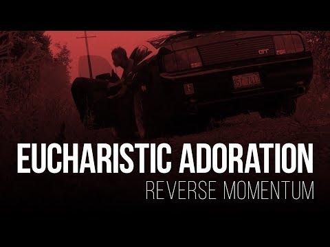 Eucharistic Adoration - reverse momentum