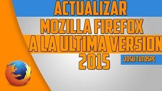 Actualizar Mozilla Firefox A La Ultima Version 2015