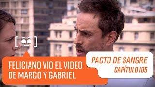 Feliciano vio el video de Marco y Gabriel   Pacto de Sangre   Capítulo 105