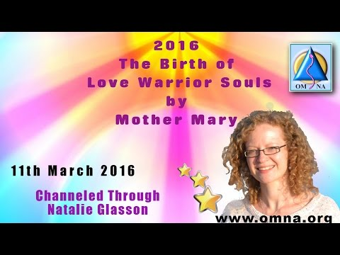 Channeled Messages 2016  The Birth of Love Warrior Souls by Mother Mary