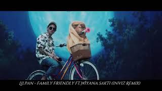 Lil pan - Family Friendly ft Wiyana sakti (Inviz Remix)