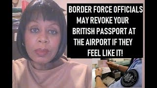 YOU COULD GET YOUR BRITISH PASSPORT REVOKED AT THE AIRPORT, IF YOU ARE NOT CAREFUL!