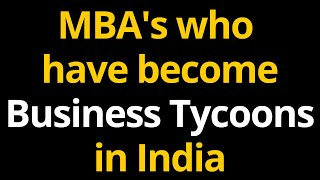 MBA's who have become Business Tycoons in India