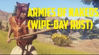Endless Armies of Nakeds - [Wipe-Day Rust]