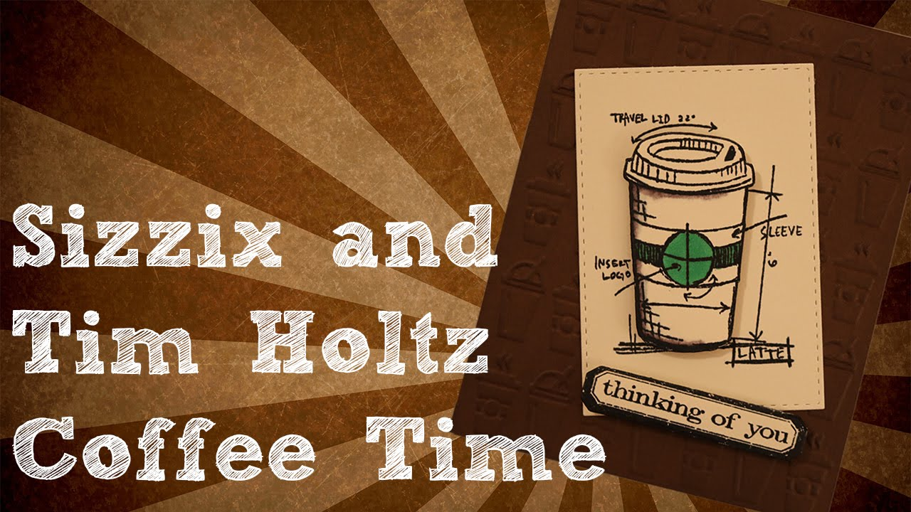 Sizzix tim holtz coffee time youtube sizzix tim holtz coffee time malvernweather Image collections