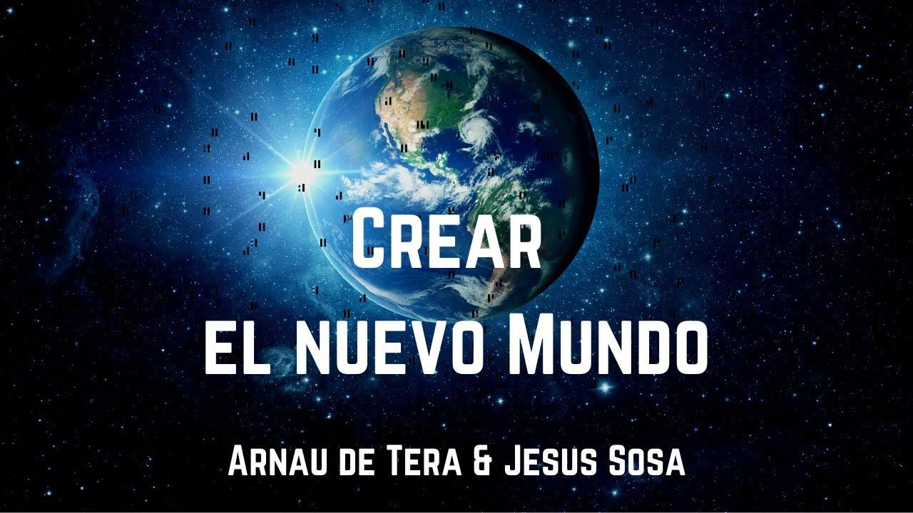 Arnau de Tera & Jesus Sosa - Crear el Nuevo Mundo
