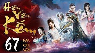 Phim Hay | Hiên Viên Kiếm Hán Chi Vân - Tập 67 | PhimTV