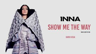 INNA - Show Me The Way (Dario Vega Remix) [Marco & Seba ft. INNA]