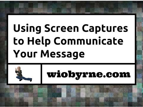 Using Screen Captures to Help Communicate Your Message