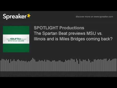 The Spartan Beat previews MSU vs. Illinois and is Miles Bridges coming back?