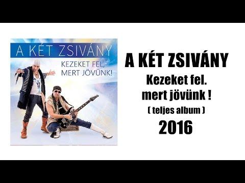 A Két Zsivány - Kezeket fel, mert jövünk! ( teljes album 2016 ) letöltés