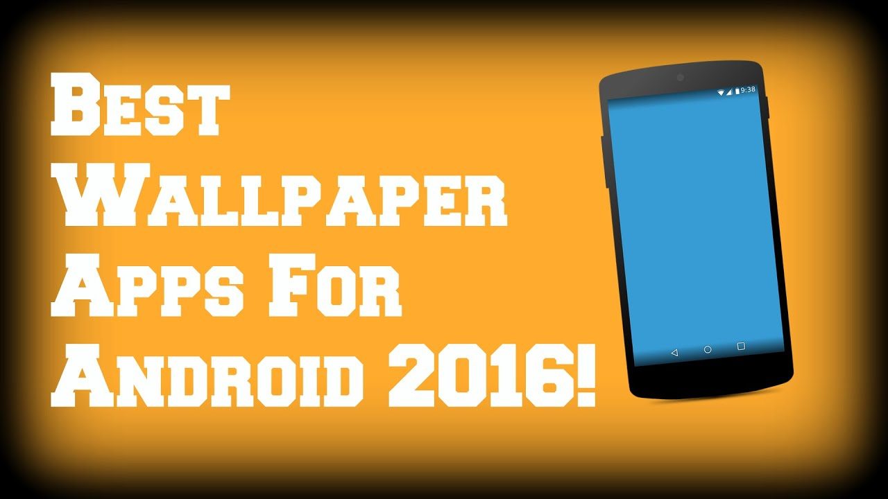 best wallpaper apps for android 2016 youtube