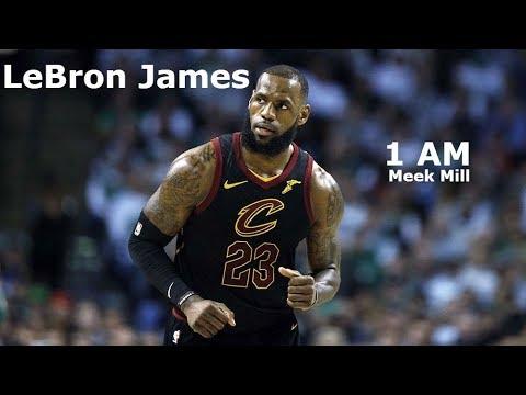 LeBron James Mix - 1 AM (Meek Mill) (Legends Of The Summer)