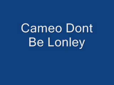 Cameo Dont Be Lonley