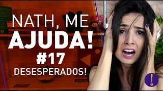 NATH ME AJUDA | ESPECIAL DESESPERADOS (NathMeAjuda #17)