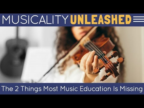 The Two Things Most Music Education Is Missing [Musicality Unleashed]