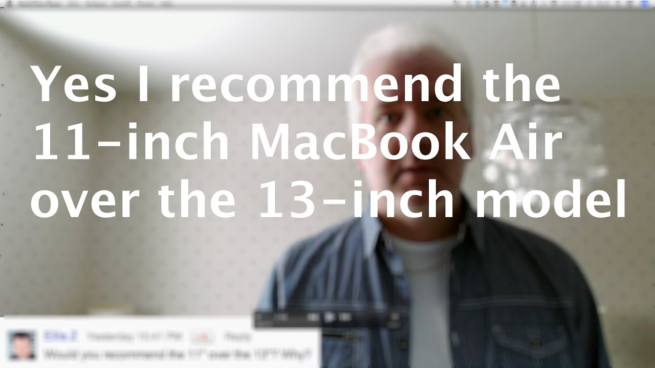 qa do i recommend the 11 inch macbook air over the 13 inch model yes youtube
