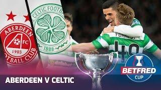 Aberdeen v Celtic - Betfred Cup Final Highlights