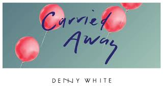 Denny White - Carried Away (Official Audio) Video