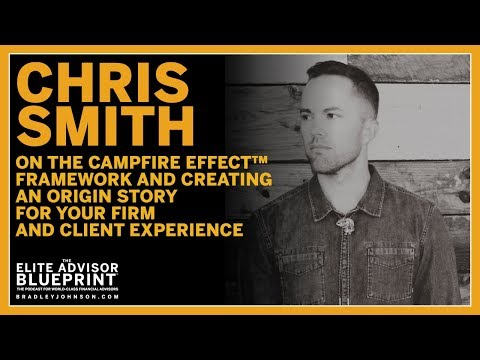 Chris Smith on The Campfire Effect and Creating an Origin Story for Your Firm and Client Experience