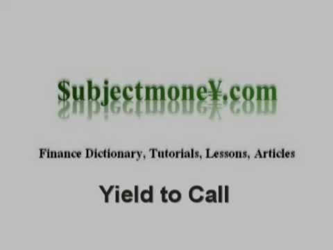 Yield to Call (callable bonds) - What is the definition - Finance Dictionary