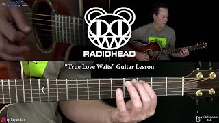 True Love Waits Guitar Lesson - Radiohead