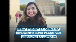 Pinay student sa Germany, ikinuwento kung paano siya gumaling sa COVID-19   NXT