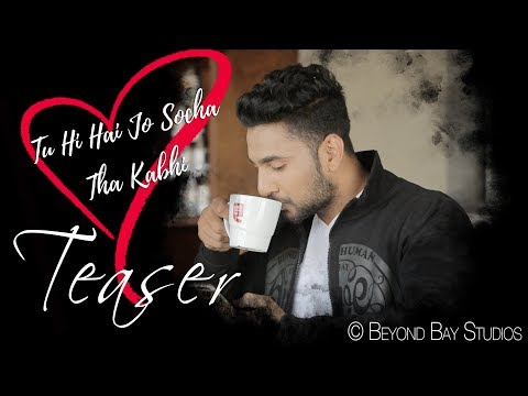 Tu Hi Hai Jo Socha Tha | Akash Verma | Music Video Teaser | Beyond Bay Music | 2018