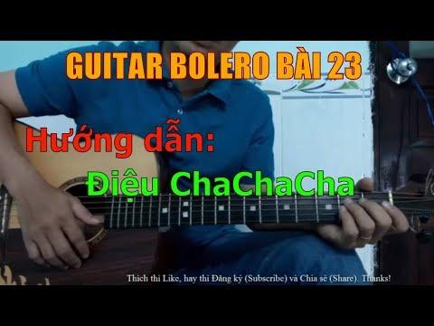 Điệu ChaChaCha (Hướng dẫn tự học đàn guitar) - Bài 23
