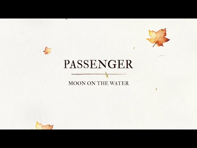 Passenger | Moon On The Water (Official Audio)