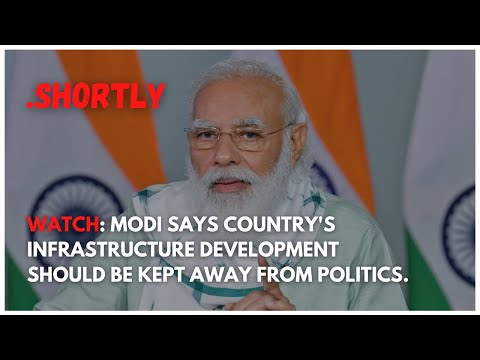 Watch: Modi says Country's infrastructure development should be kept away from politics.
