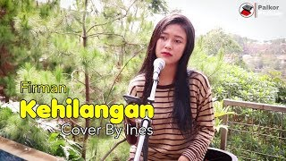 KEHILANGAN - FIRMAN | COVER BY INES