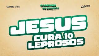 Jesus Cura 10 Leprosos   Caminho de Gratidão   EP 03